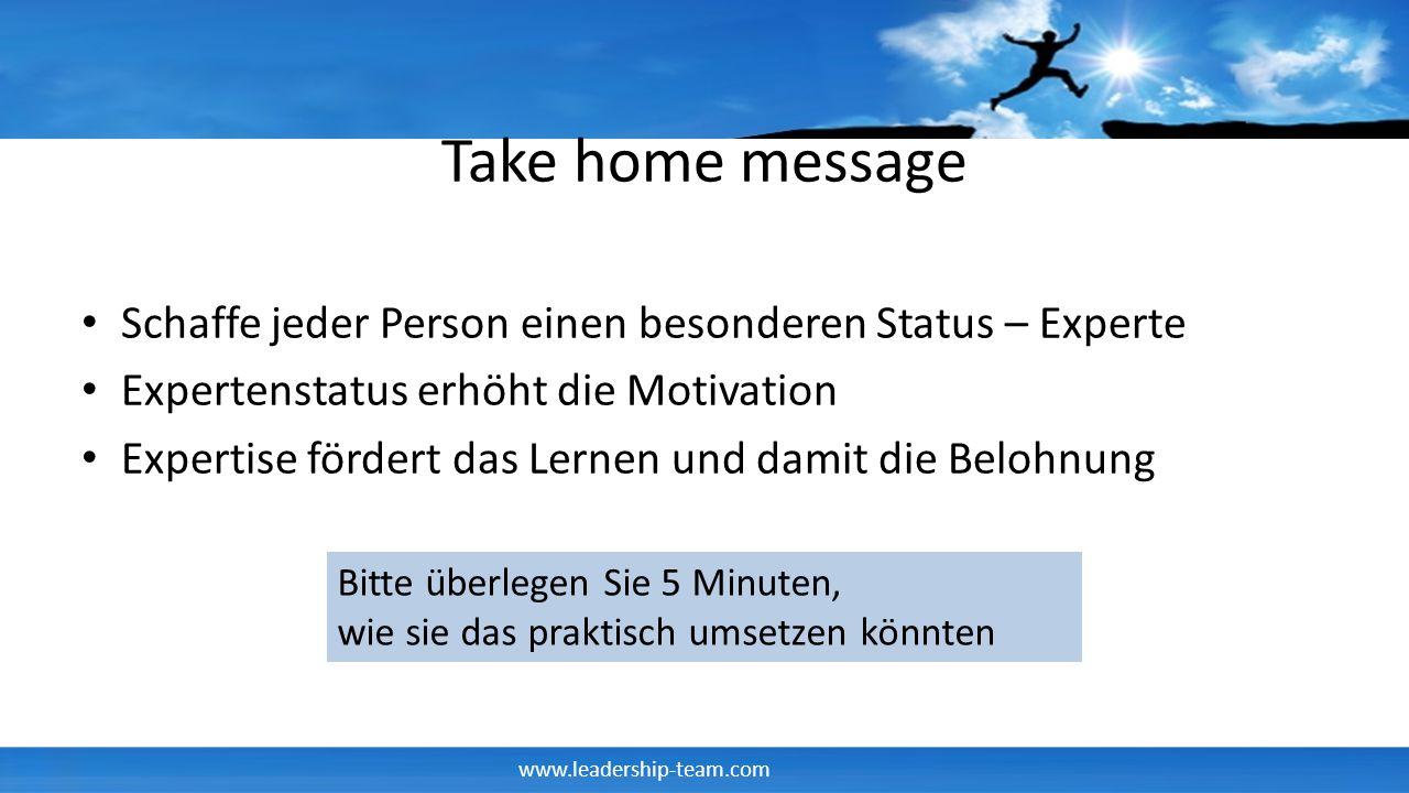 Take home message Schaffe jeder Person einen besonderen Status – Experte. Expertenstatus erhöht die Motivation.