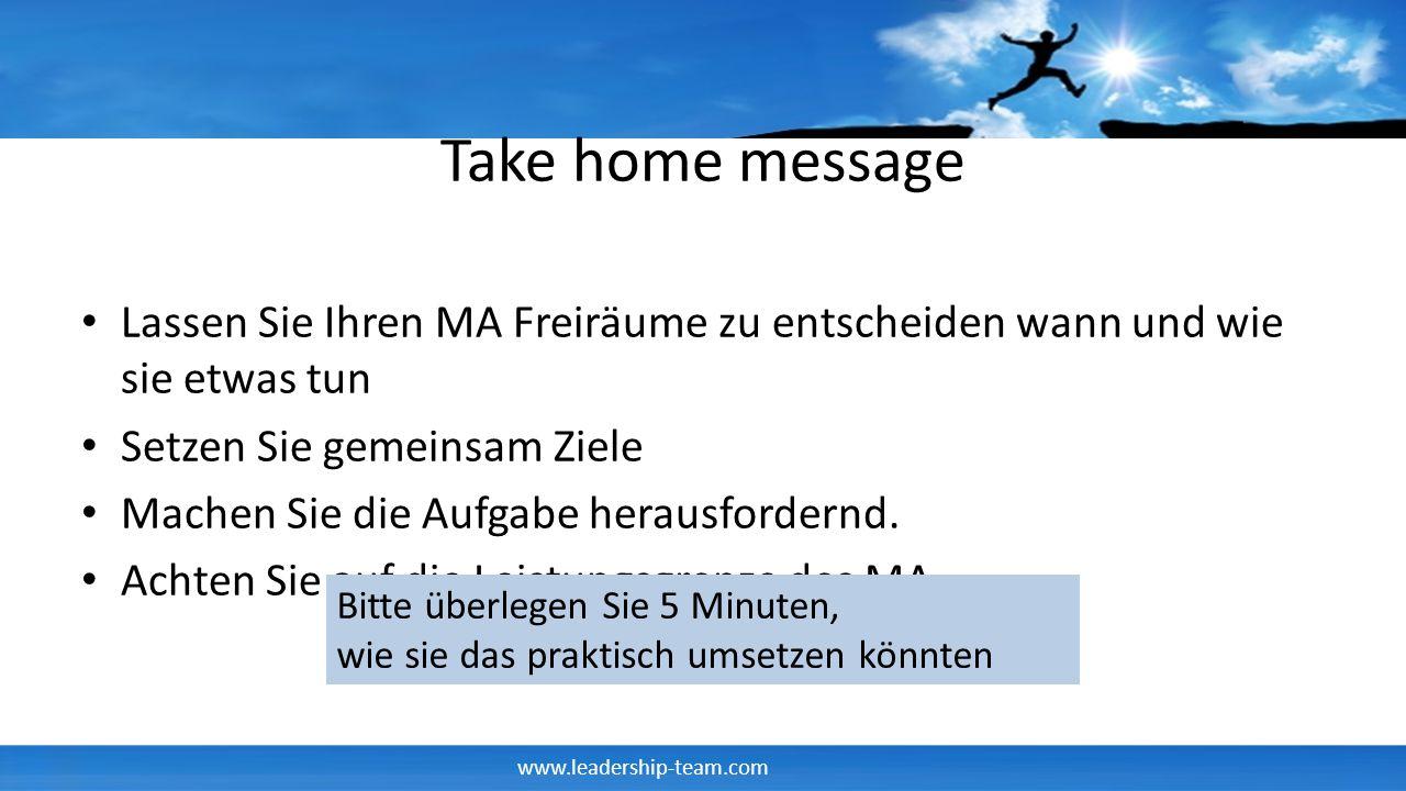 Take home message Lassen Sie Ihren MA Freiräume zu entscheiden wann und wie sie etwas tun. Setzen Sie gemeinsam Ziele.