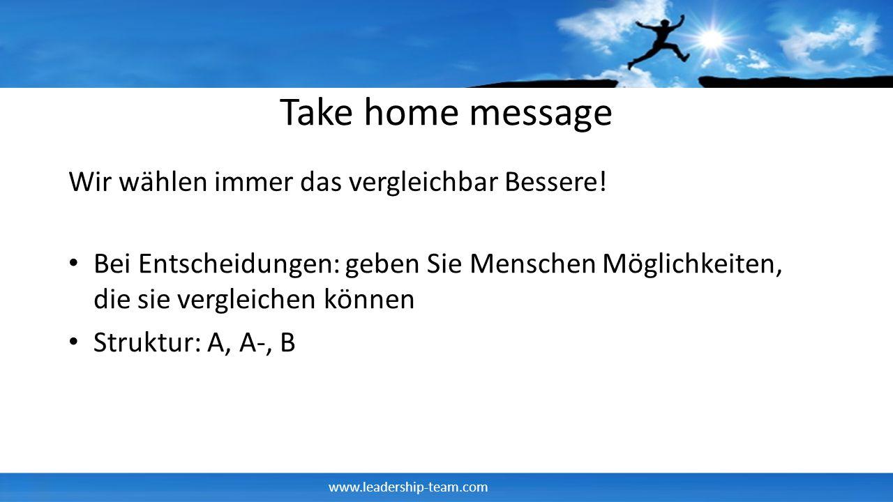 Take home message Wir wählen immer das vergleichbar Bessere!