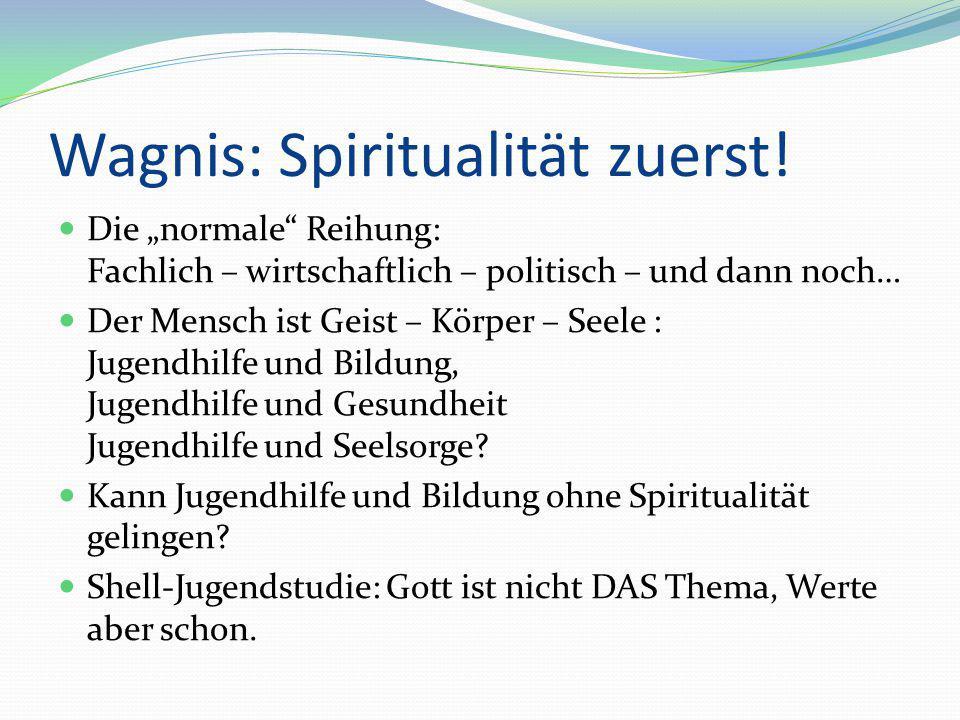 Wagnis: Spiritualität zuerst!