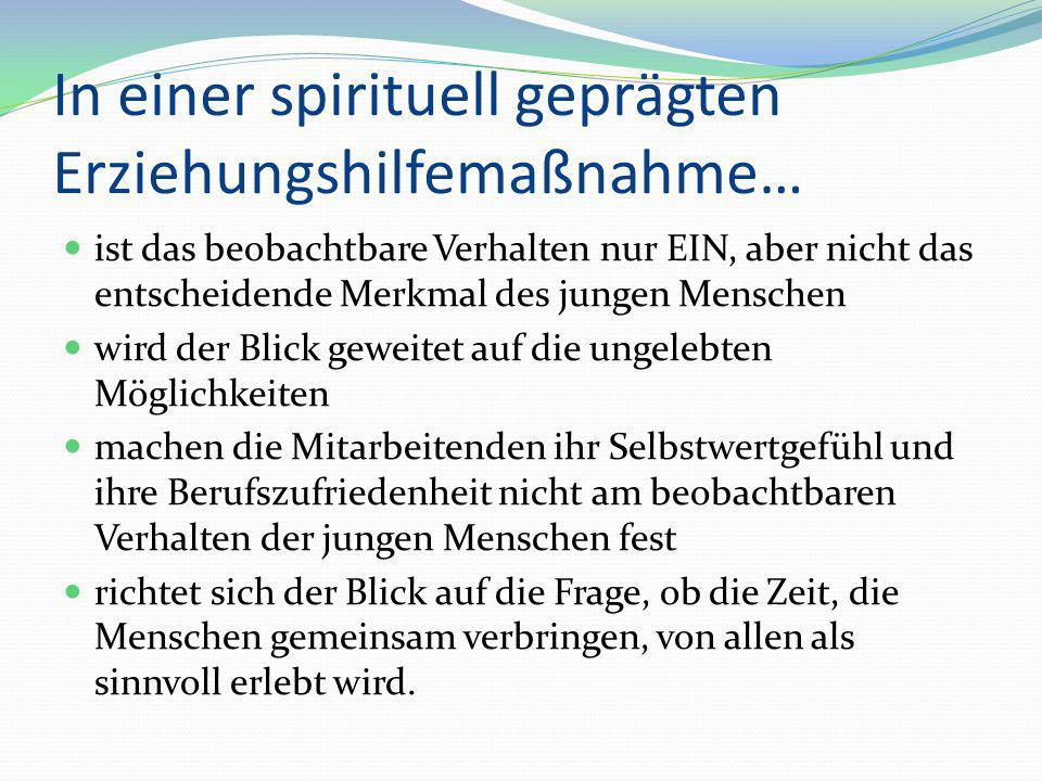 In einer spirituell geprägten Erziehungshilfemaßnahme…
