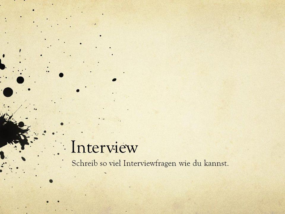 Schreib so viel Interviewfragen wie du kannst.