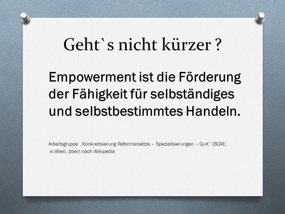 Geht`s nicht kürzer Empowerment ist die Förderung der Fähigkeit für selbständiges und selbstbestimmtes Handeln.