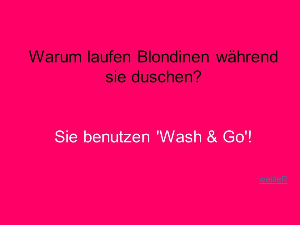 Warum laufen Blondinen während sie duschen. Sie benutzen Wash & Go
