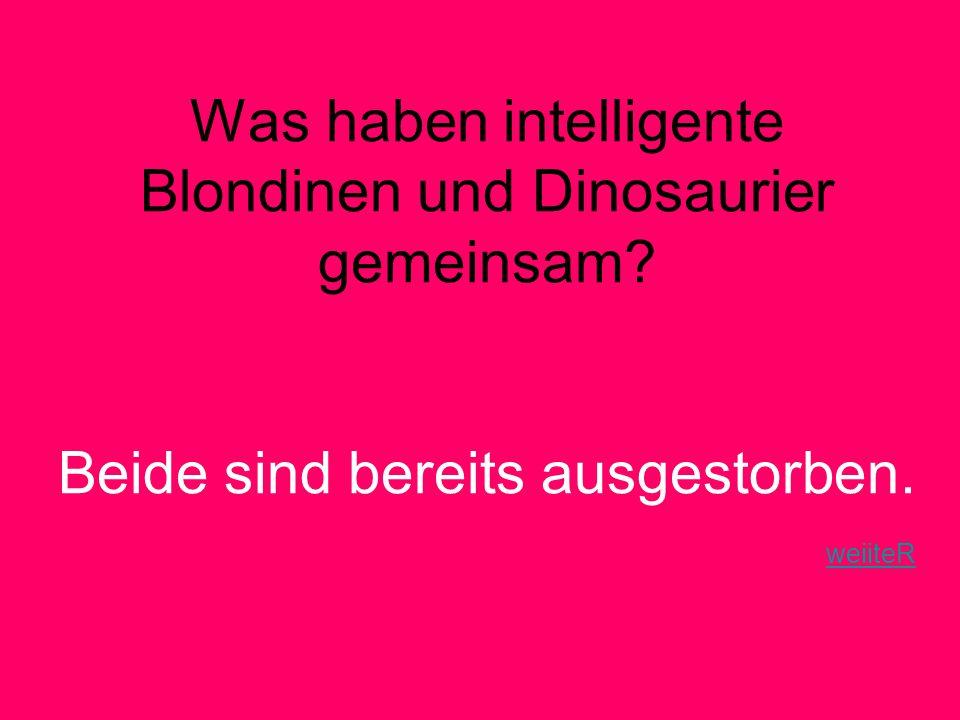 Was haben intelligente Blondinen und Dinosaurier gemeinsam