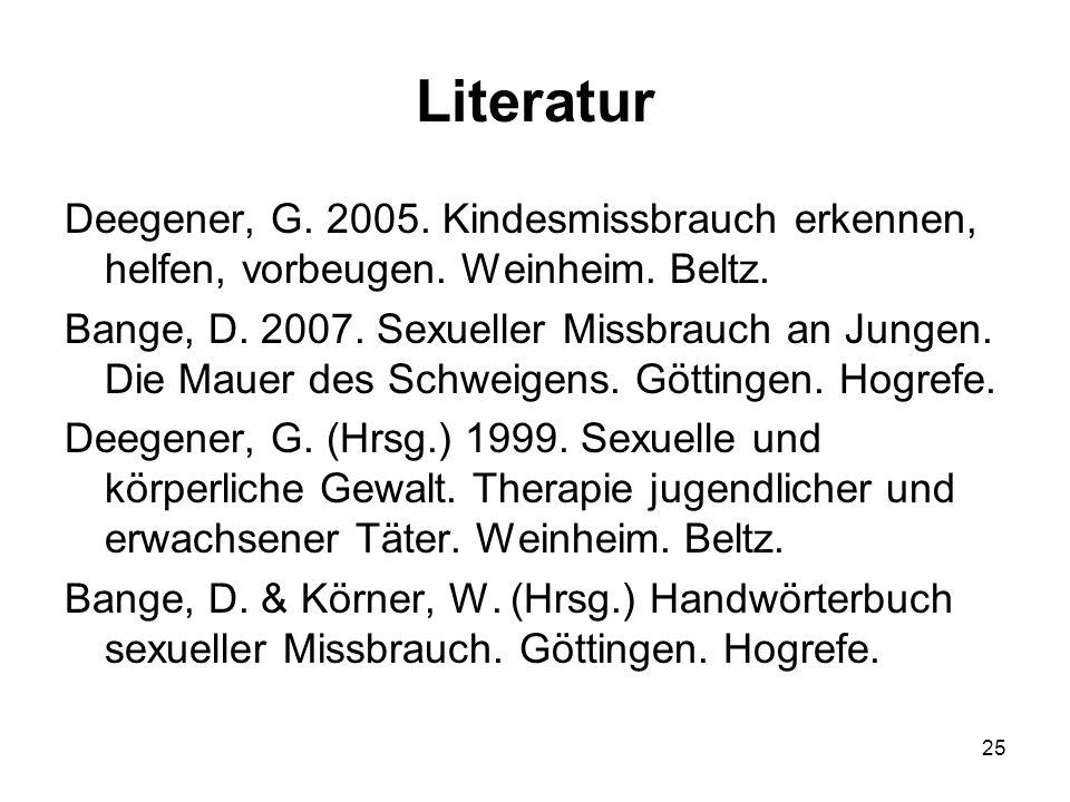 Literatur Deegener, G. 2005. Kindesmissbrauch erkennen, helfen, vorbeugen. Weinheim. Beltz.