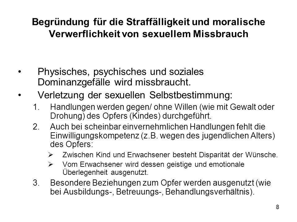 Physisches, psychisches und soziales Dominanzgefälle wird missbraucht.