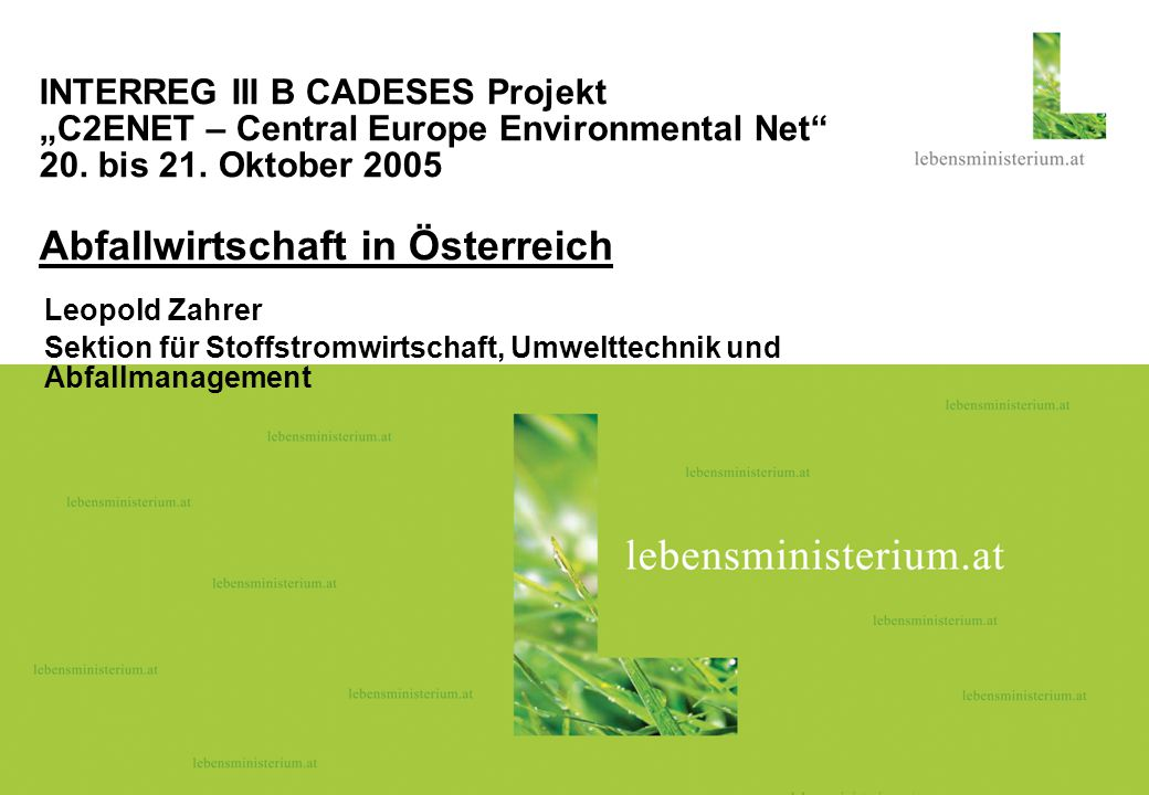 """INTERREG III B CADESES Projekt """"C2ENET – Central Europe Environmental Net 20. bis 21. Oktober 2005 Abfallwirtschaft in Österreich"""