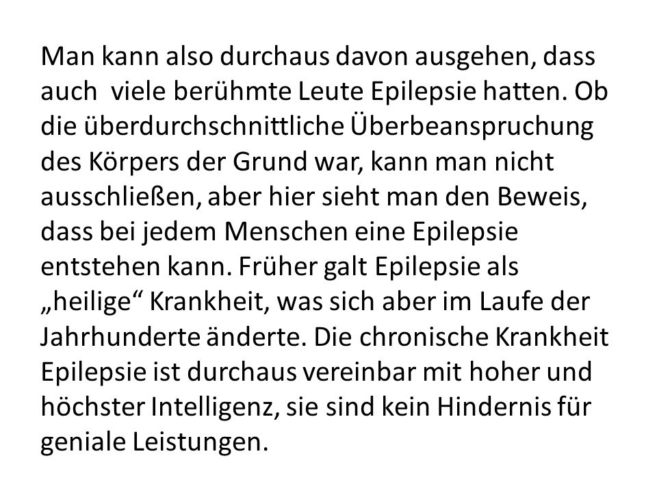 Man kann also durchaus davon ausgehen, dass auch viele berühmte Leute Epilepsie hatten.