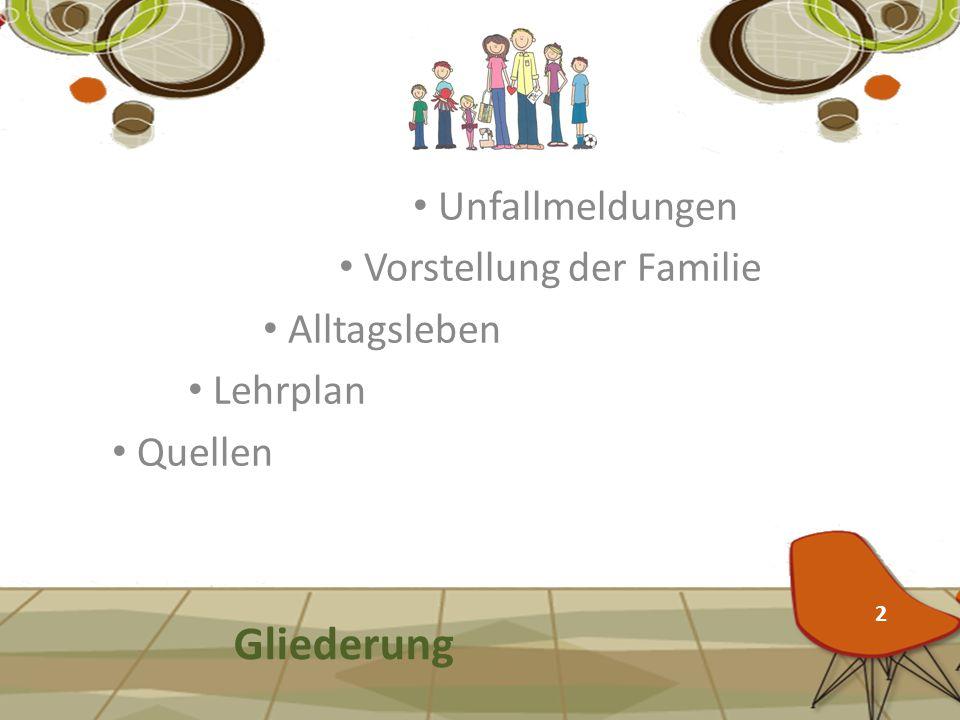 Gliederung Unfallmeldungen Vorstellung der Familie Alltagsleben