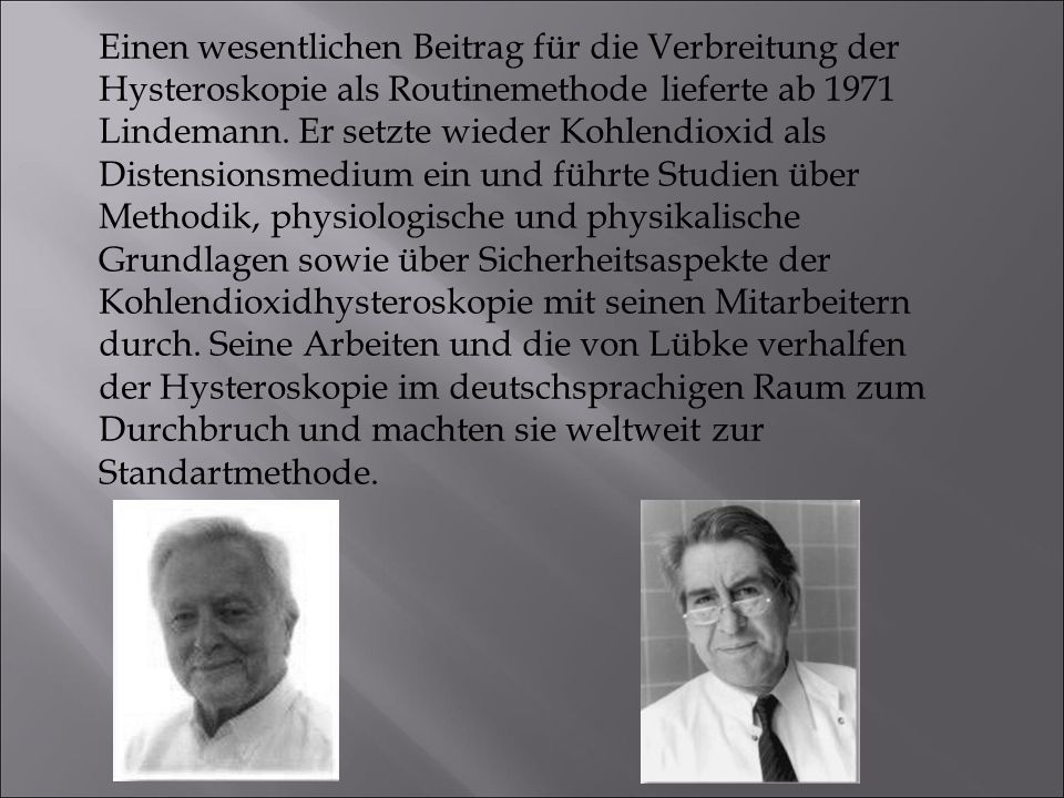 Einen wesentlichen Beitrag für die Verbreitung der Hysteroskopie als Routinemethode lieferte ab 1971 Lindemann.