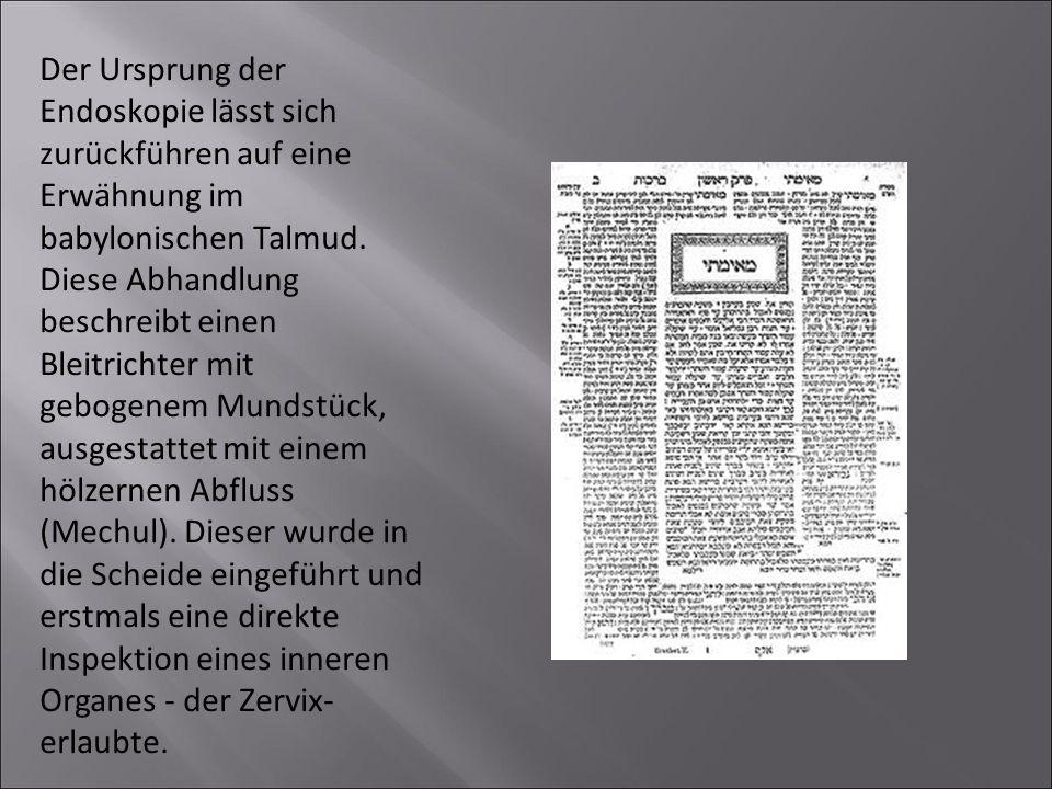 Der Ursprung der Endoskopie lässt sich zurückführen auf eine Erwähnung im babylonischen Talmud.
