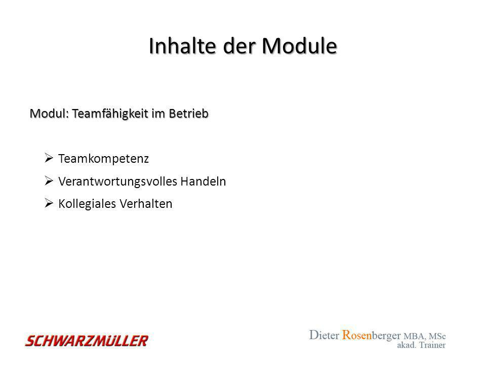 Inhalte der Module Modul: Teamfähigkeit im Betrieb Teamkompetenz
