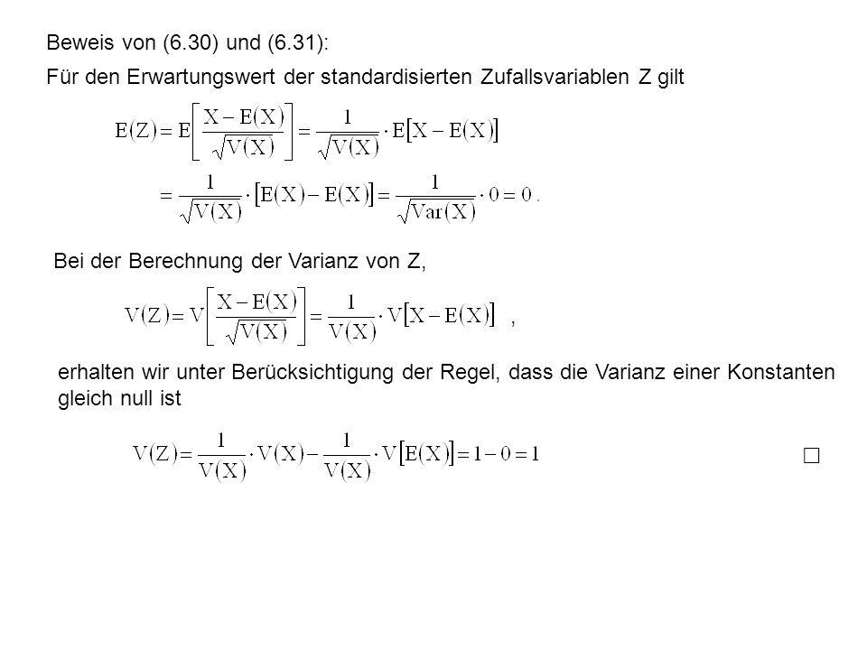 Beweis von (6.30) und (6.31): Für den Erwartungswert der standardisierten Zufallsvariablen Z gilt. Bei der Berechnung der Varianz von Z,