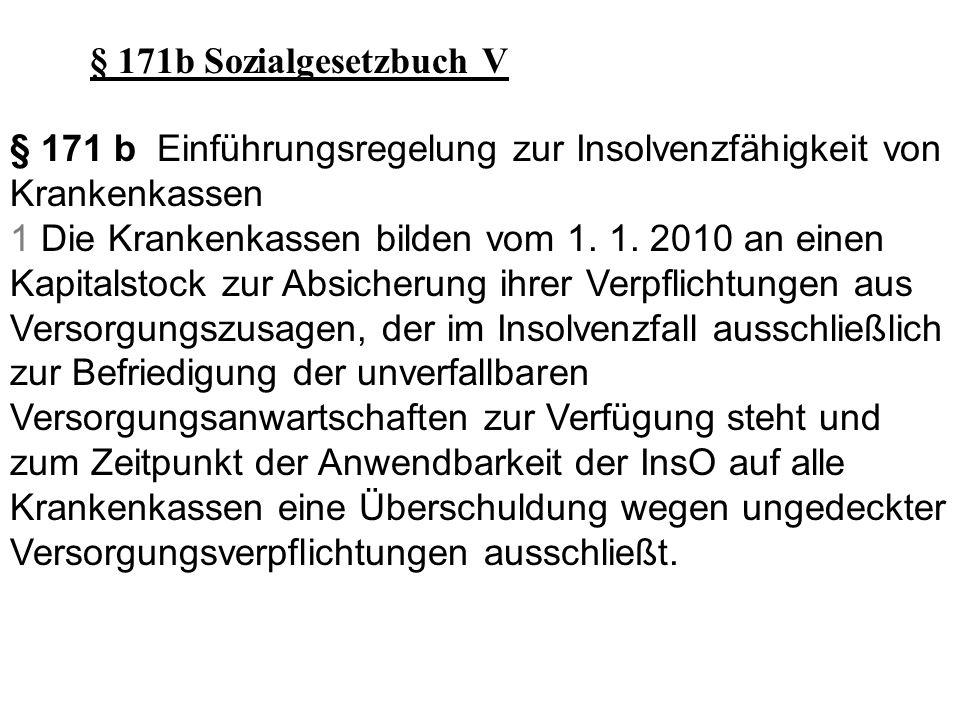 § 171b Sozialgesetzbuch V § 171 b Einführungsregelung zur Insolvenzfähigkeit von Krankenkassen.