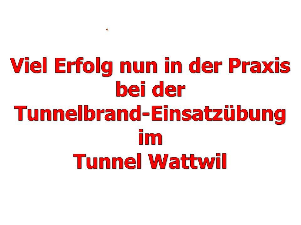 Viel Erfolg nun in der Praxis Tunnelbrand-Einsatzübung