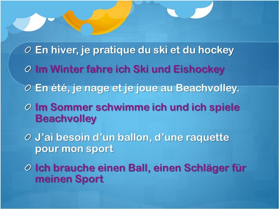 En hiver, je pratique du ski et du hockey