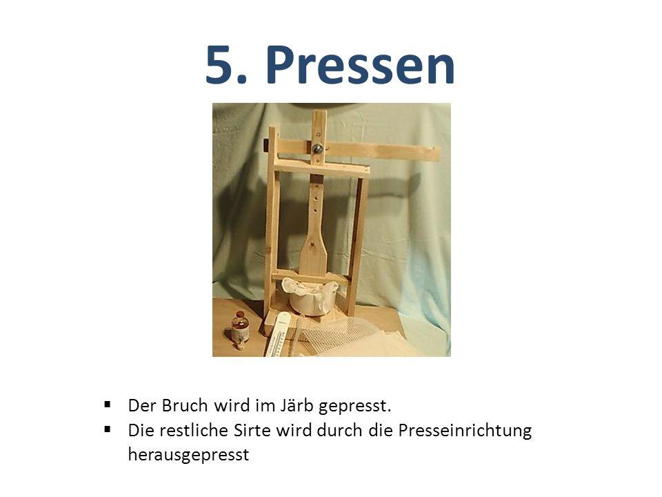 5. Pressen Der Bruch wird im Järb gepresst.