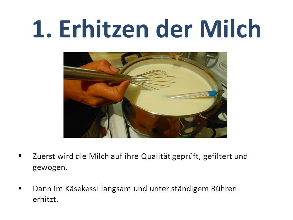 1. Erhitzen der Milch Zuerst wird die Milch auf ihre Qualität geprüft, gefiltert und gewogen.