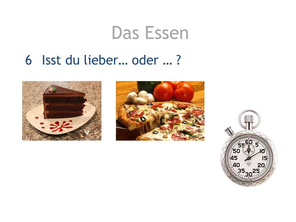 Das Essen Isst du lieber… oder …