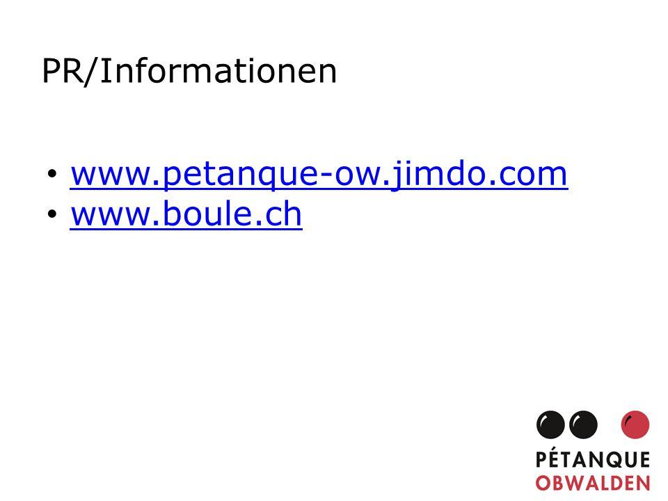 PR/Informationen www.petanque-ow.jimdo.com www.boule.ch