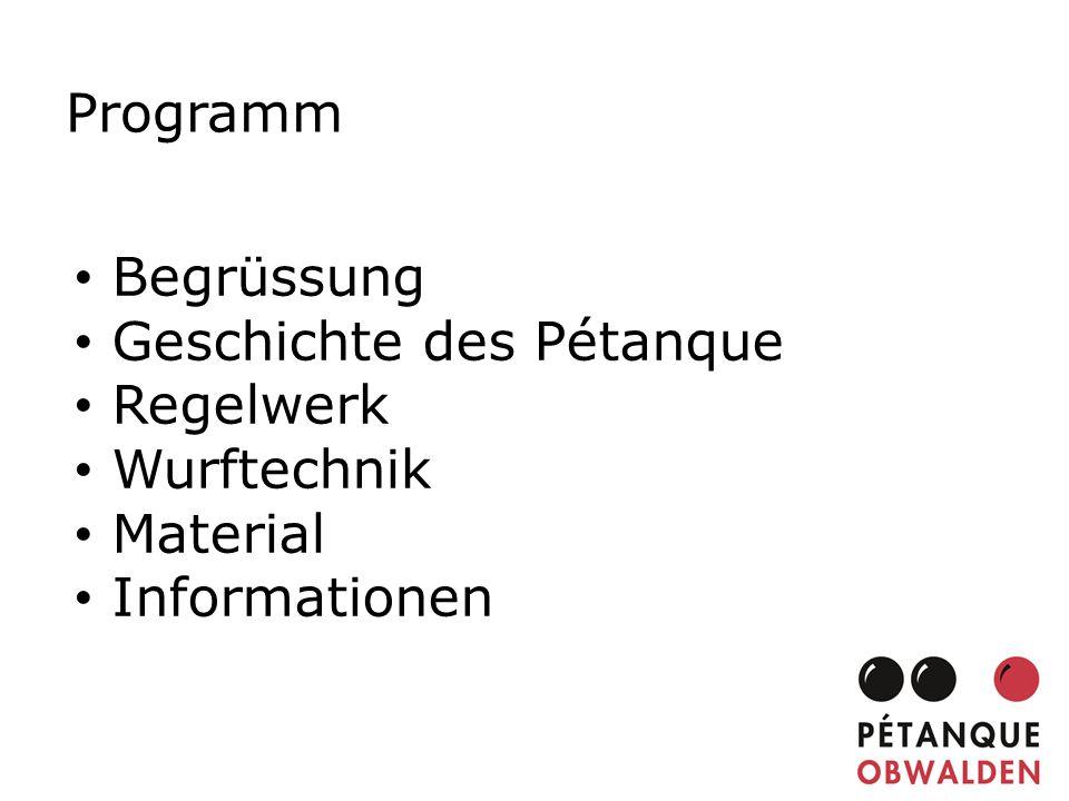 Programm Begrüssung Geschichte des Pétanque Regelwerk Wurftechnik Material Informationen