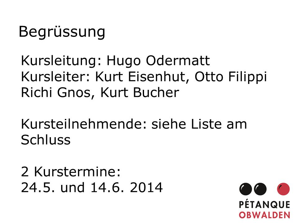 Begrüssung Kursleitung: Hugo Odermatt
