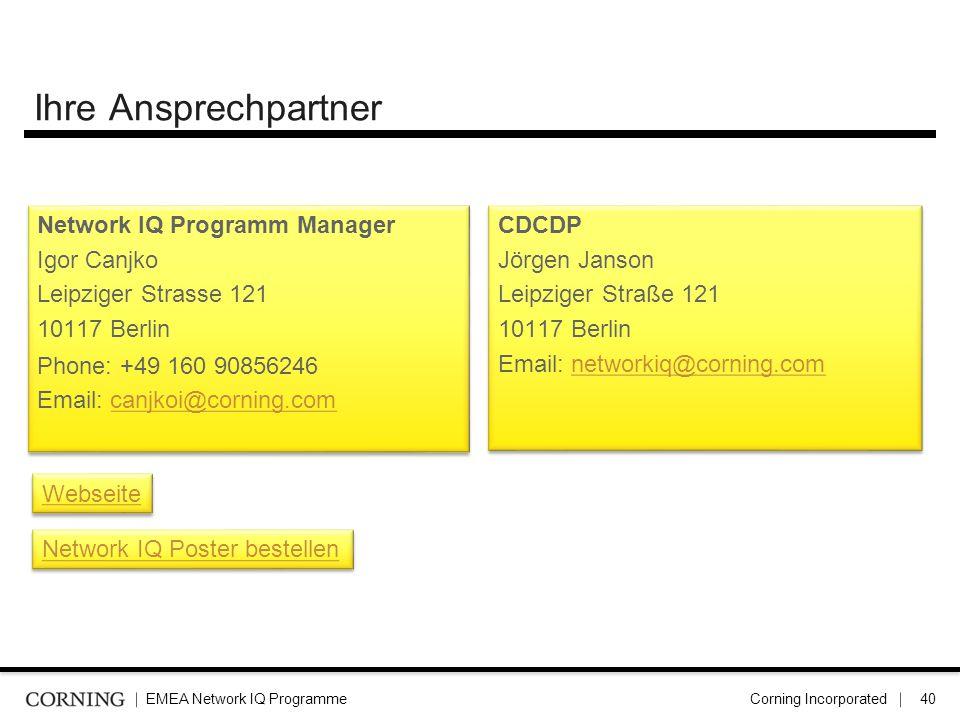 Ihre Ansprechpartner Network IQ Programm Manager Igor Canjko Leipziger Strasse 121 10117 Berlin Phone: +49 160 90856246 Email: canjkoi@corning.com