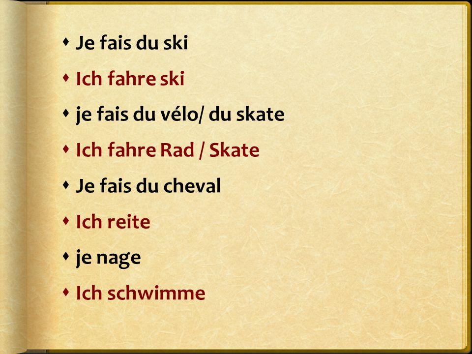 Je fais du ski Ich fahre ski. je fais du vélo/ du skate. Ich fahre Rad / Skate. Je fais du cheval.
