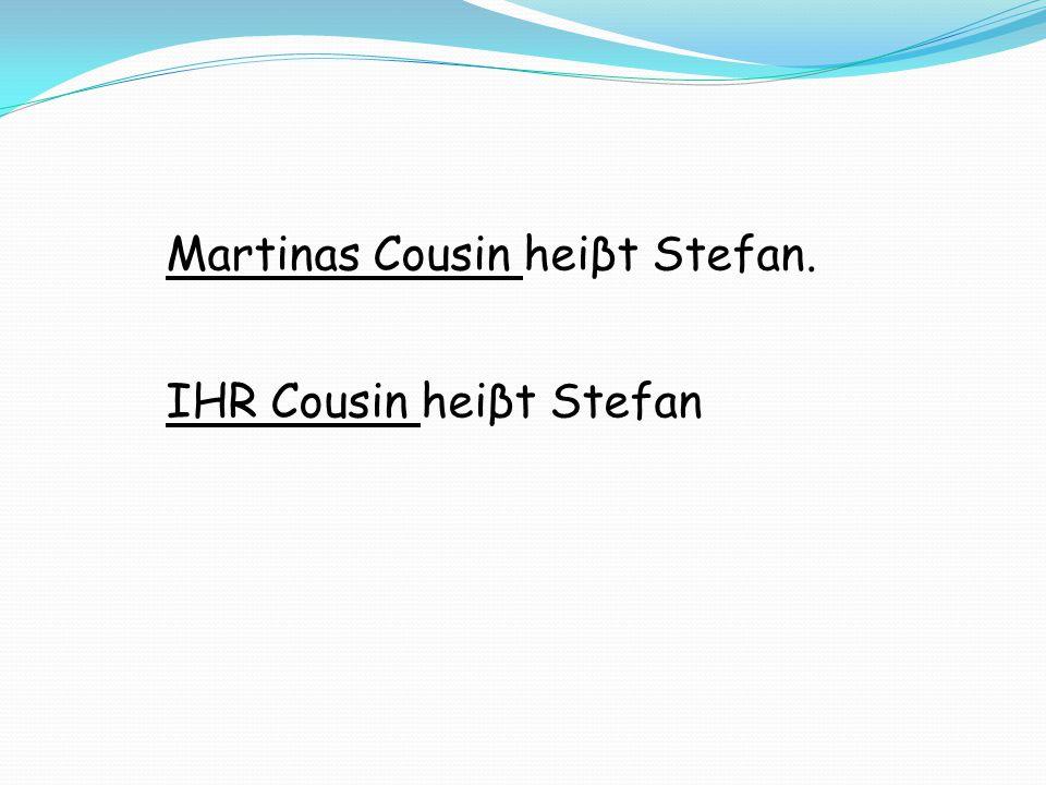 Martinas Cousin heiβt Stefan.
