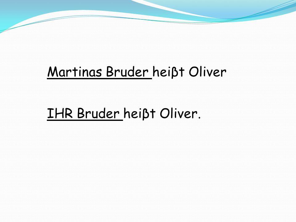 Martinas Bruder heiβt Oliver