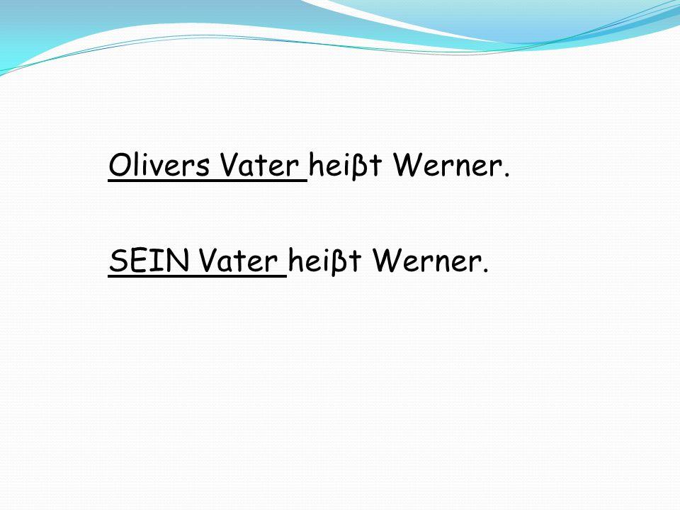 Olivers Vater heiβt Werner.