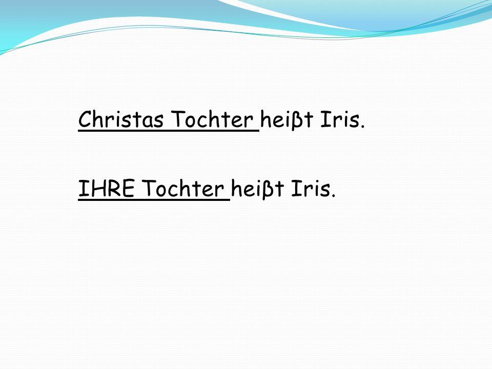 Christas Tochter heiβt Iris.