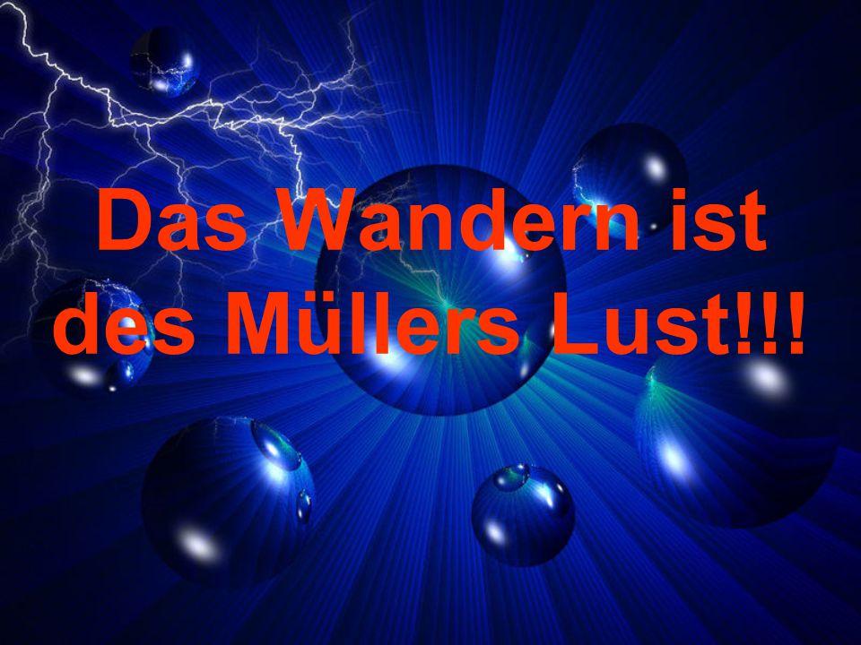Das Wandern ist des Müllers Lust!!!