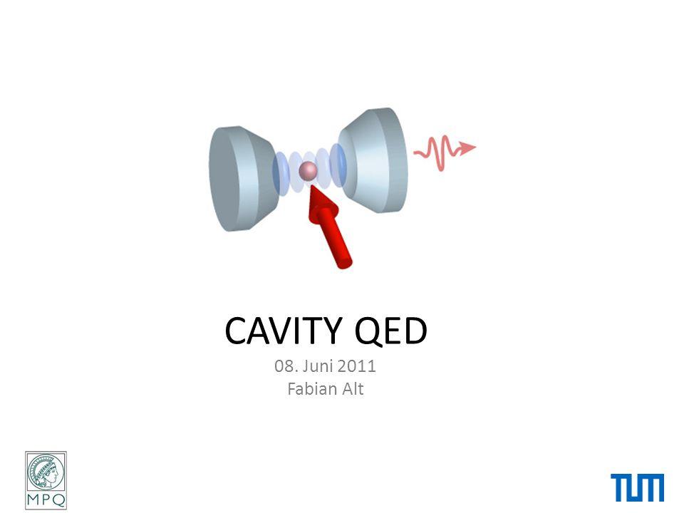 CAVITY QED 08. Juni 2011 Fabian Alt