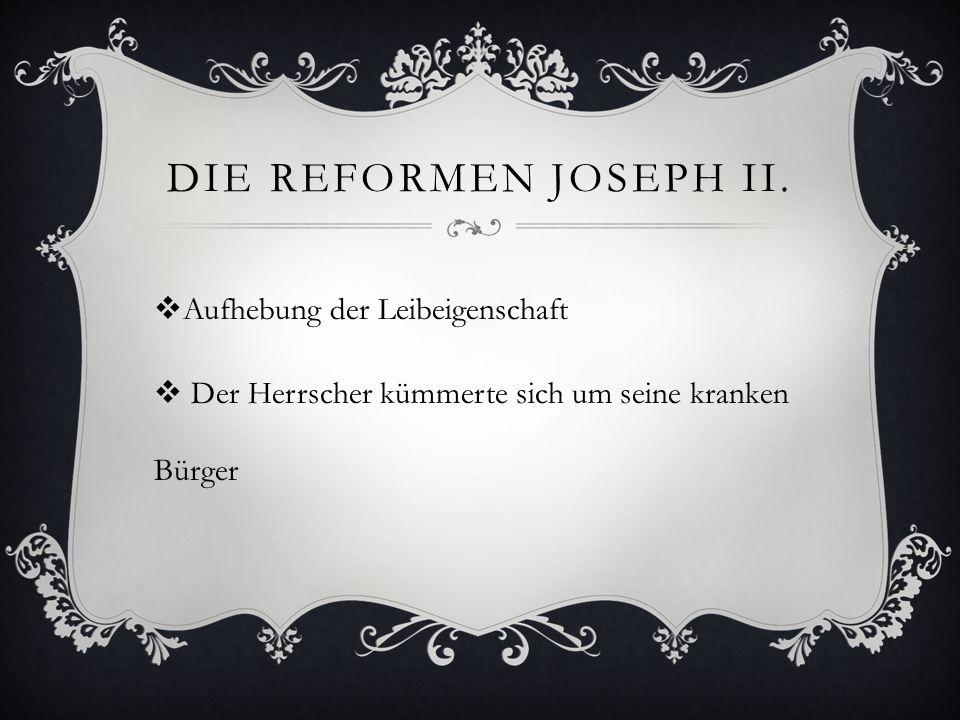 Die Reformen Joseph II. Aufhebung der Leibeigenschaft