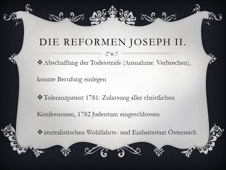 Die Reformen Joseph II. Abschaffung der Todesstrafe (Ausnahme: Verbrechen), konnte Berufung einlegen.