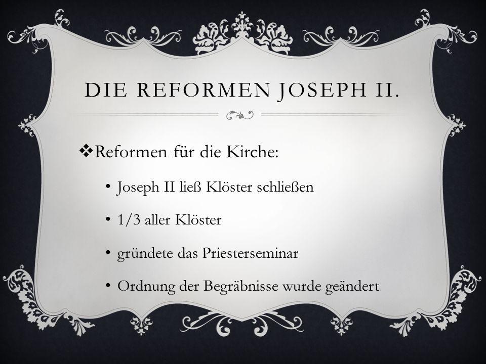 Die Reformen Joseph II. Reformen für die Kirche: