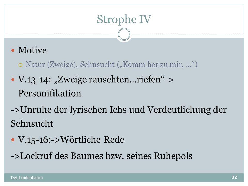 """Strophe IV Motive. Natur (Zweige), Sehnsucht (""""Komm her zu mir, … ) V.13-14: """"Zweige rauschten…riefen -> Personifikation."""