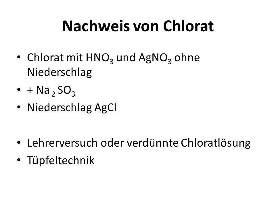 Nachweis von Chlorat Chlorat mit HNO3 und AgNO3 ohne Niederschlag