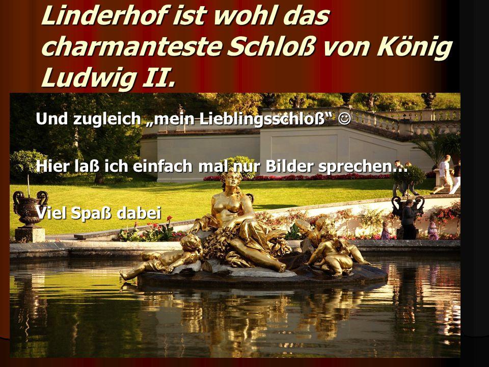Linderhof ist wohl das charmanteste Schloß von König Ludwig II.
