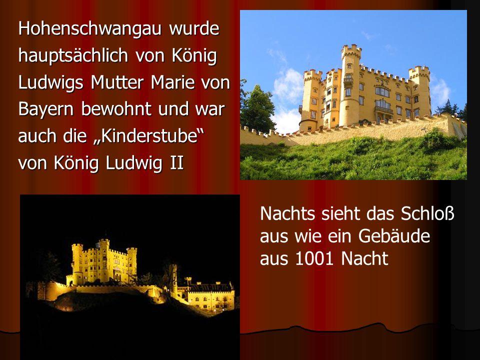"""Hohenschwangau wurde hauptsächlich von König. Ludwigs Mutter Marie von. Bayern bewohnt und war. auch die """"Kinderstube"""