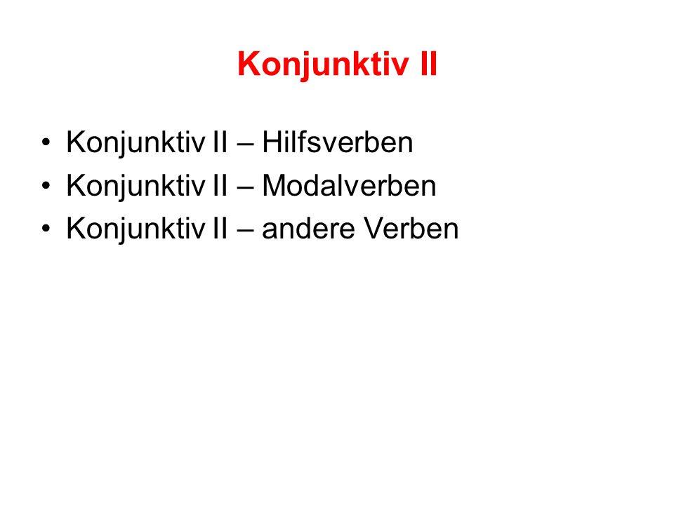 Konjunktiv II Konjunktiv II – Hilfsverben Konjunktiv II – Modalverben