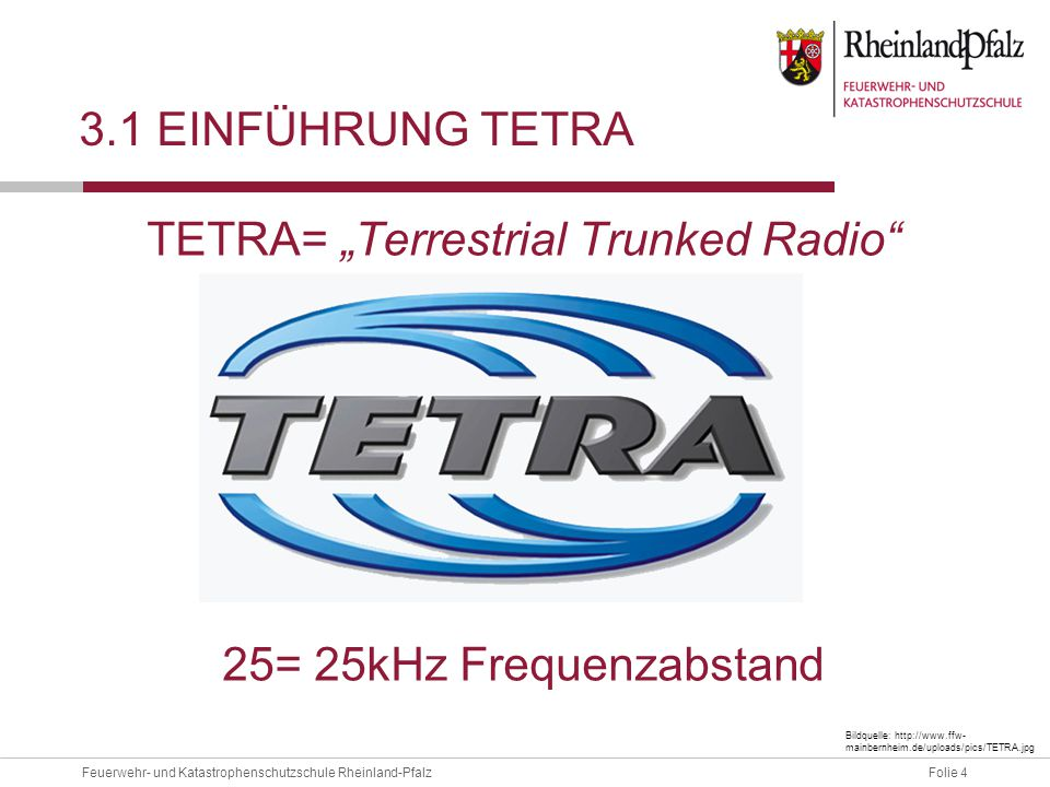 "TETRA= ""Terrestrial Trunked Radio 25= 25kHz Frequenzabstand"