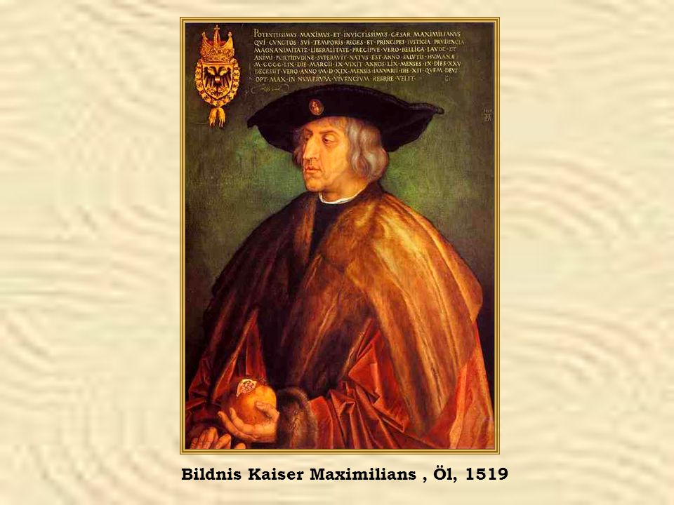 Bildnis Kaiser Maximilians , Öl, 1519