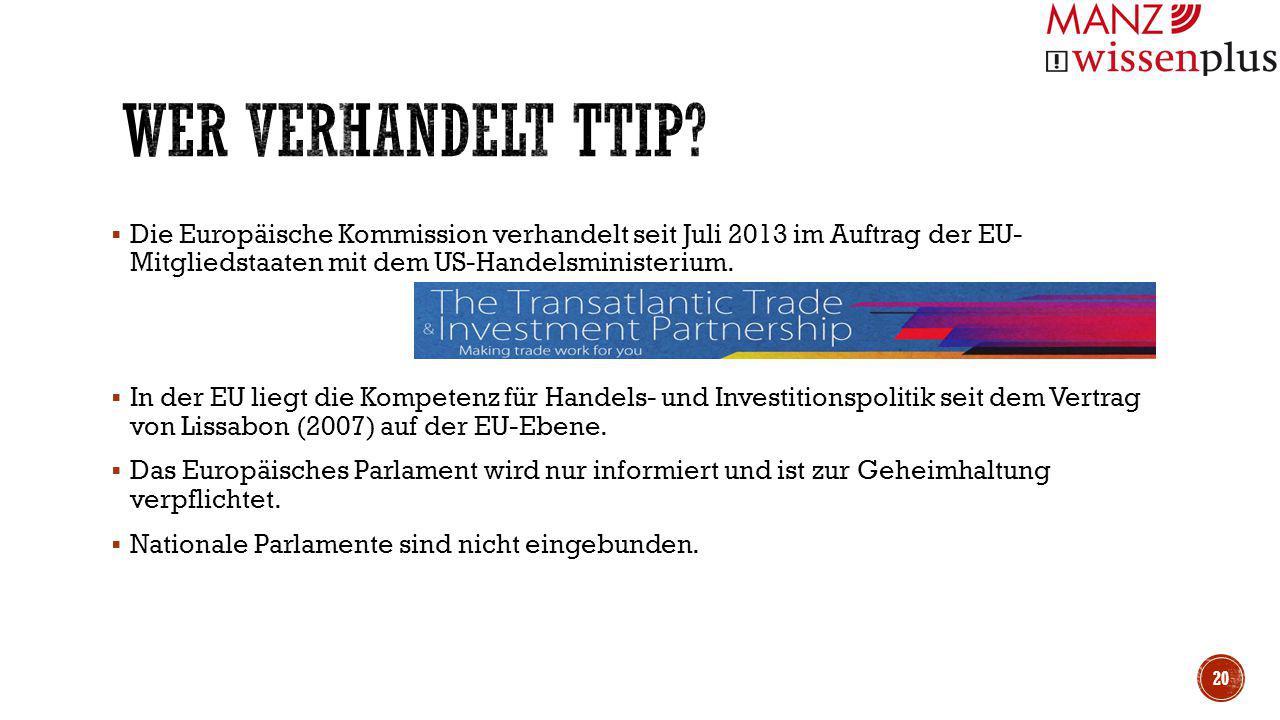 Wer verhandelt TTIP Die Europäische Kommission verhandelt seit Juli 2013 im Auftrag der EU- Mitgliedstaaten mit dem US-Handelsministerium.