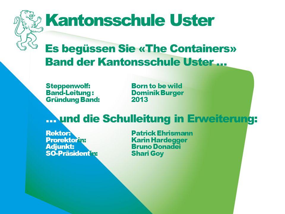Es begüssen Sie «The Containers» Band der Kantonsschule Uster …