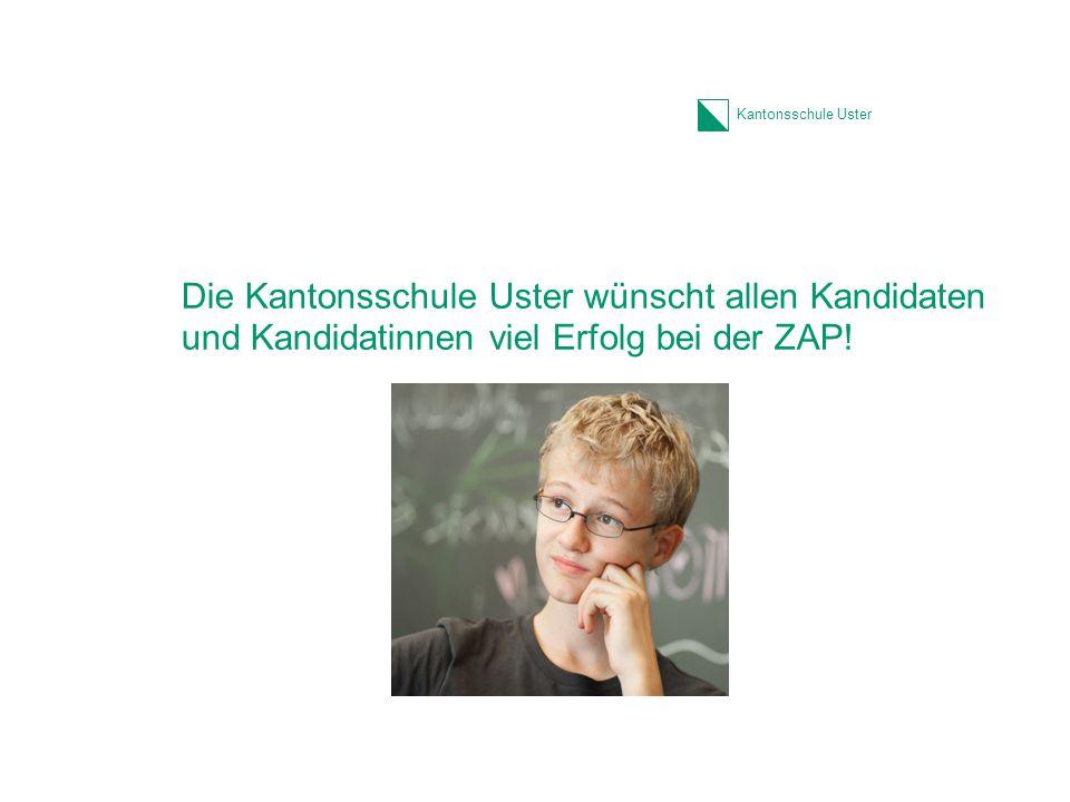 Die Kantonsschule Uster wünscht allen Kandidaten und Kandidatinnen viel Erfolg bei der ZAP!
