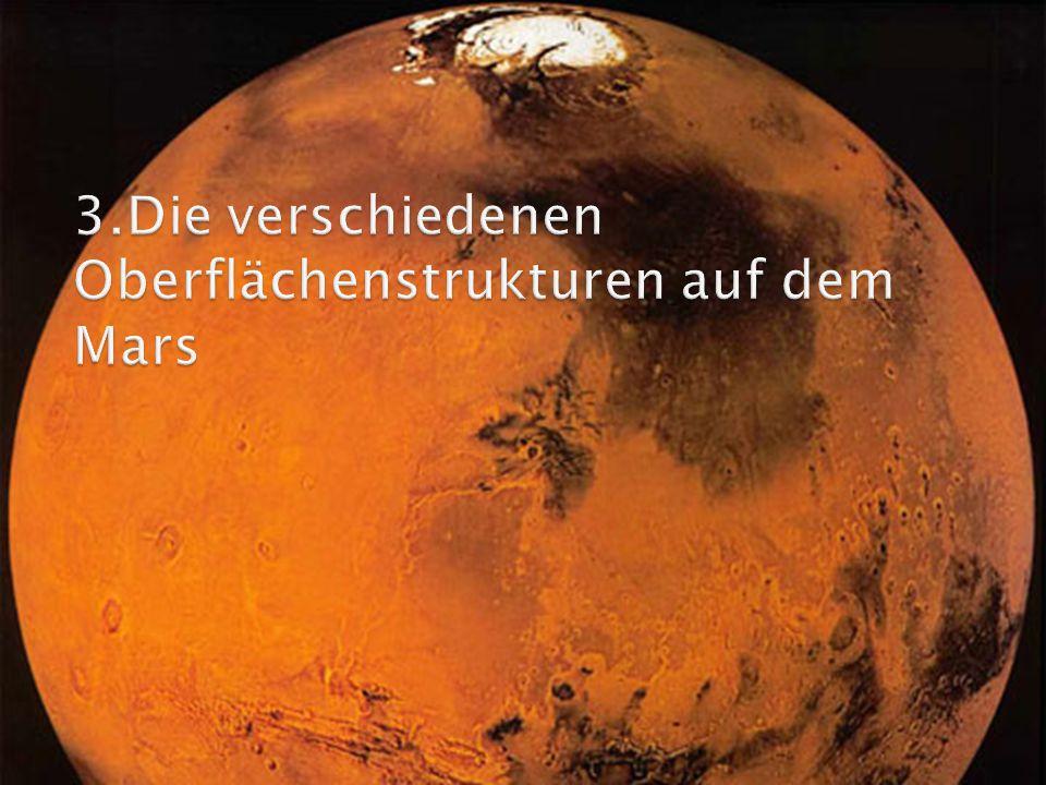 3.Die verschiedenen Oberflächenstrukturen auf dem Mars