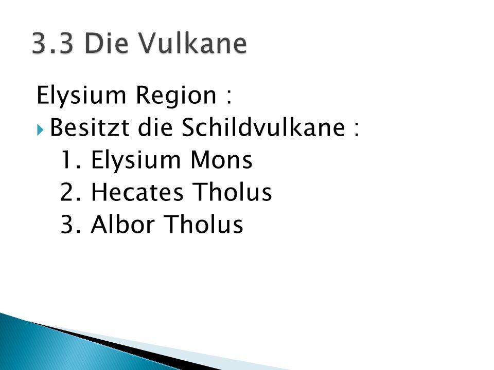 3.3 Die Vulkane Elysium Region : Besitzt die Schildvulkane :
